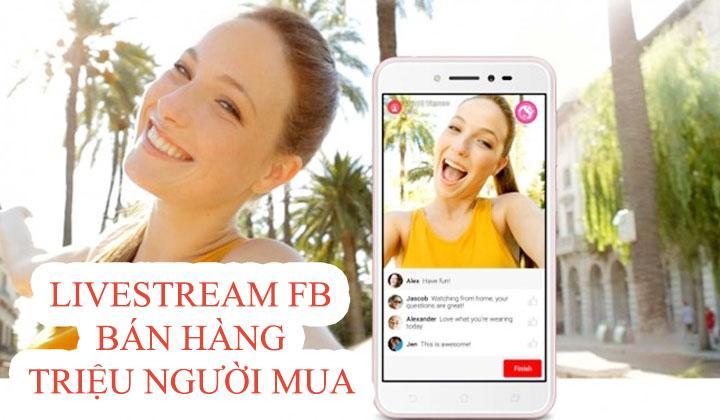 huong-dan-livestream-facebook-ban-hang-trieu-nguoi-mua